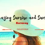 Amazing Sunrise and Sunset in Boracay