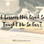 What Lessons Has Graduate School Taught Me So Far?