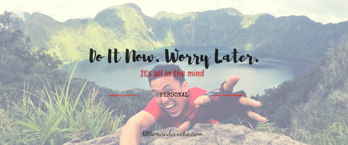 Do it now. Worry Later.